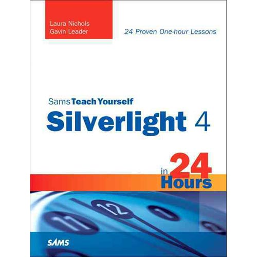 Sams Teach Yourself Silverlight 4 in 24 Hours