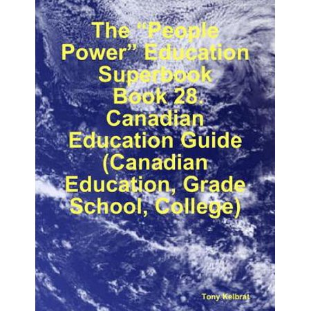 "The ""People Power"" Education Superbook: Book 28. Canadian Education Guide (Canadian Education, Grade School, College) - eBook ()"