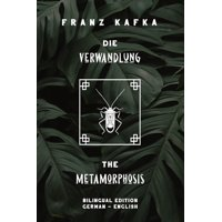 Die Verwandlung / The Metamorphosis : Bilingual Edition German - English - Side By Side Translation - Parallel Text Novel For Advanced Language Learning - Learn German With Stories (Paperback)