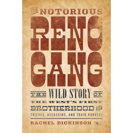 Rise & Fall of the Reno Gang CB : The Wild Story of the West's First Brotherhood of Thieves, Assassins, and Train Robbers