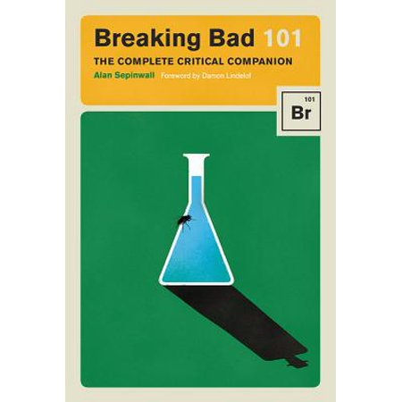 Breaking Bad 101 : The Complete Critical Companion