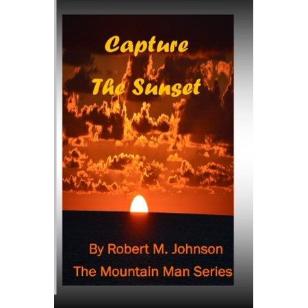 Capture The Sunset  The Mountain Man Series