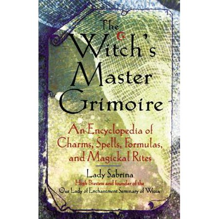 Encyclopaedia of Charms, Spells, Formulas and Magical Rites: The Witch's Master Grimoire