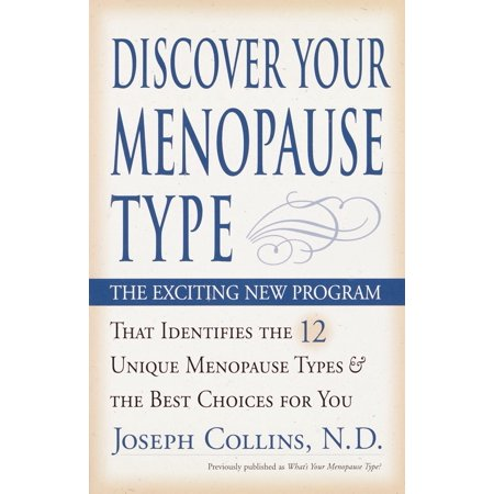 Discover Your Menopause Type : The Exciting New Program That Identifies the 12 Unique Menopause Types & the Best Choices for
