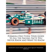 Formula One Fever : Your Guide to All the Racing Facts You Never Knew and Want to Know