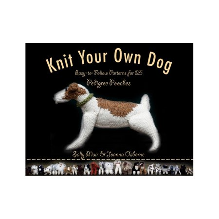 Knit Your Own Dog : Easy-to-Follow Patterns for 25 Pedigree - Make Your Own Dog