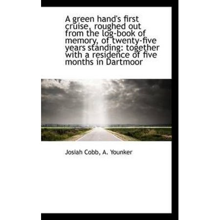 A Green Hands First Cruise  Roughed Out From The Log Book Of Memory  Of Twenty Five Years Standing