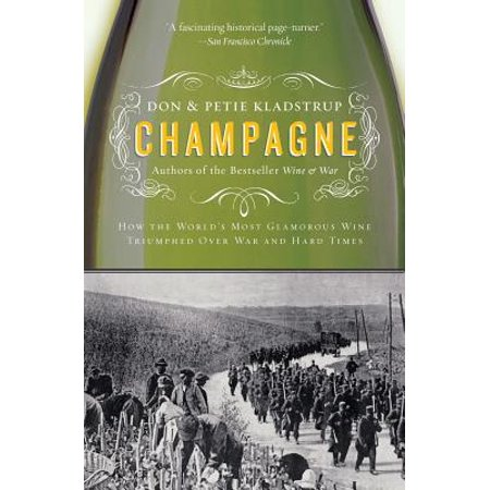Champagne : How the World's Most Glamorous Wine Triumphed Over War and Hard
