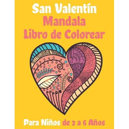 San Valentín Mandala Libro de Colorear Para Niños de 2 a 6 Años: Un increíble libro para colorear que contiene mandalas románticos, árboles del amor, diseños de remolinos y corazones floridos para niñ