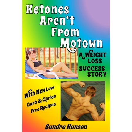A Weight Loss Success Story: Ketones Aren't From Motown, With Low Carb, Gluten Free Recipes -
