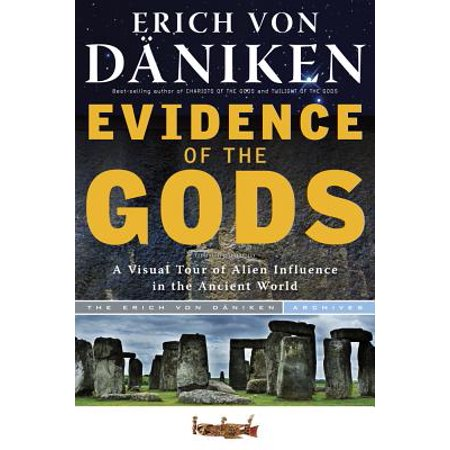 Evidence of the Gods : A Visual Tour of Alien Influence in the Ancient
