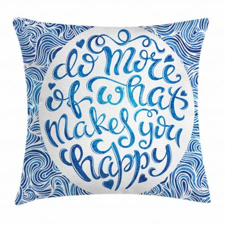 Blue And White Throw Pillow Cushion Cover Do More Of What Makes You