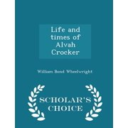 Life and Times of Alvah Crocker - Scholar's Choice Edition