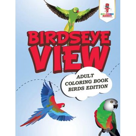Birdseye View : Adult Coloring Book Birds Edition ()
