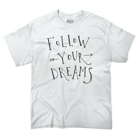 Follow Your Dreams Inspirational Motivation T Shirt - Inspirational T Shirts