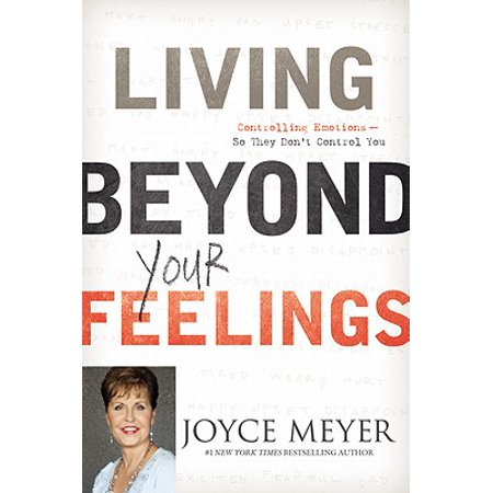 Living Beyond Your Feelings : Controlling Emotions So They Don't Control