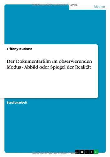 Der DokumentarFilm Im Observierenden Modus Abbild Oder Spiegel Der Realitat by Bod Third Party Titles