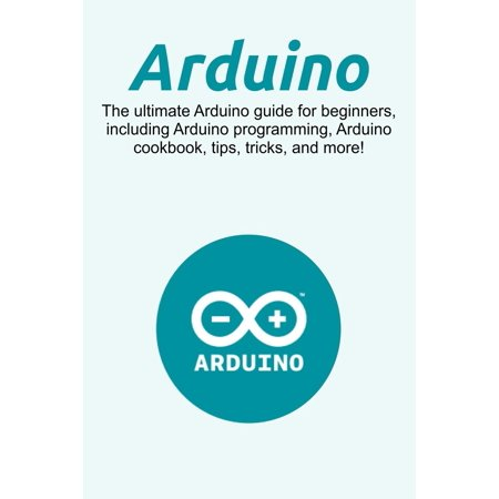 Arduino: The Ultimate Arduino Guide for Beginners ...