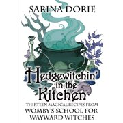 Hedgewitchin' in the Kitchen : The Witch's Familiar and Thirteen Magical Recipes