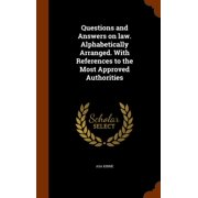 Questions and Answers on Law. Alphabetically Arranged. with References to the Most Approved Authorities