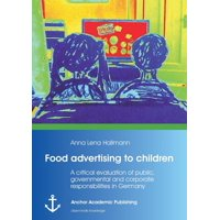 Food Advertising to Children : A Critical Evaluation of Public, Governmental and Corporate Responsibilities in Germany