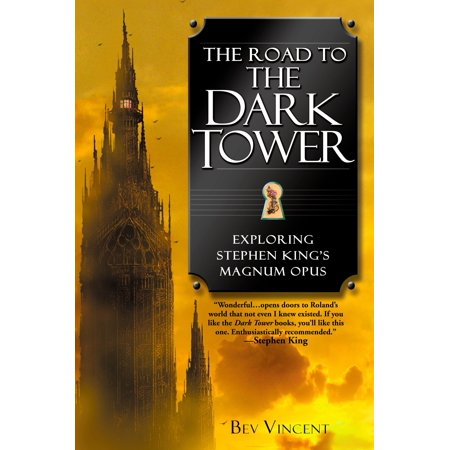 The Road to the Dark Tower : Exploring Stephen King's Magnum Opus