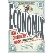 Economix: How and Why Our Economy Works (and Doesn't Work) in Words and Pictures : How and Why Our Economy Works (and Doesn't Work) in Words and Pictures (Paperback)