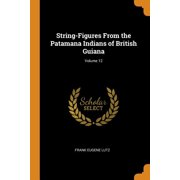 String-Figures from the Patamana Indians of British Guiana; Volume 12 (Paperback)