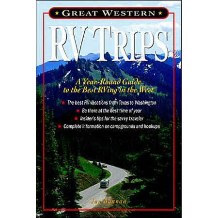 Great Western Rv Trips  A Year Round Guide To The Best Rving In The West