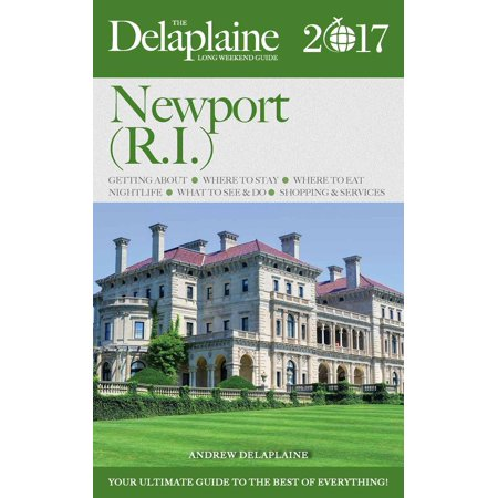 Newport (R.I.) - The Delaplaine 2017 Long Weekend Guide -