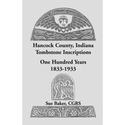 Hancock County, Indiana Tombstone Inscriptions : One Hundred Years, 1833-1933