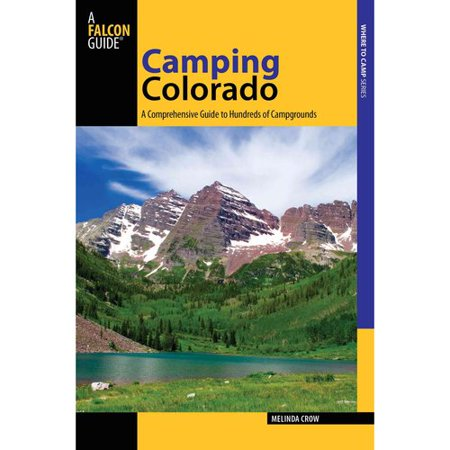 Falcon Guide Camping Colorado  A Comprehensive Guide To Hundreds To Campgrounds