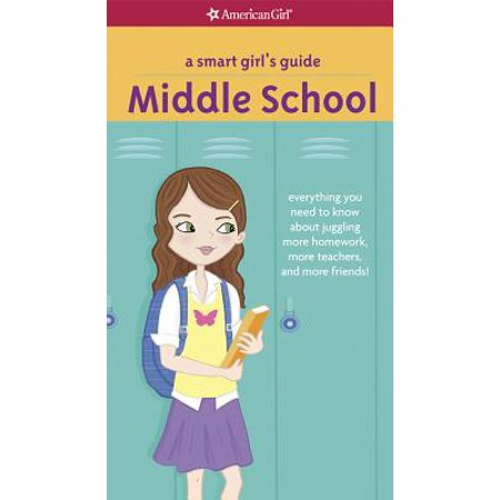 A Smart Girl's Guide: Middle School: Everything You Need to Know about Juggling More Homework, More Teachers, and More Friends!