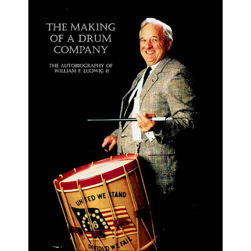 The Making of a Drum Company: The Autobiography of William E. Wudwig II