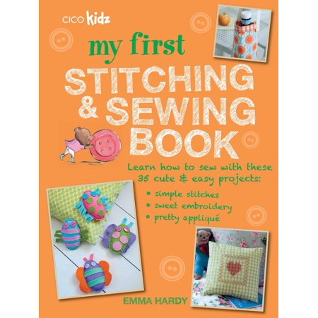 Simple Embroidery Stitches (My First Stitching and Sewing Book: Learn How to Sew with These 35 Cute & Easy Projects: Simple Stitches, Sweet Embroidery, Pretty Applique (Paperback))