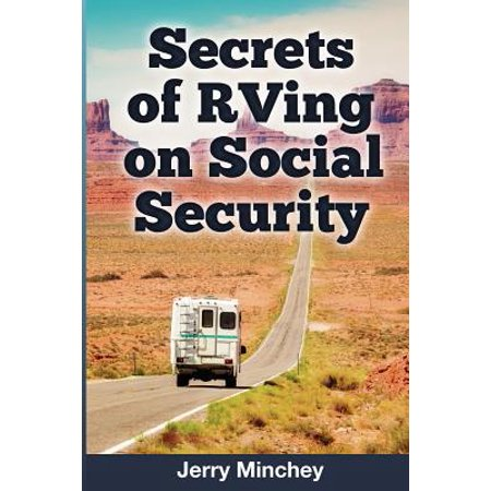 Secrets of rving on social security : how to enjoy the motorhome and rv lifestyle while living on yo: (Lite Rv)