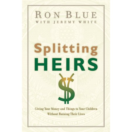 Splitting Heirs : Giving Your Money and Things to Your Children Without Ruining Their
