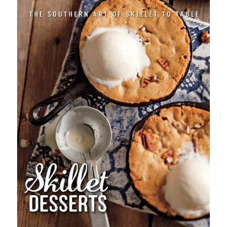 - Skillet Desserts : The Southern Art of Skillet to Table