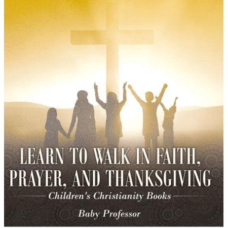 Learn to Walk in Faith, Prayer, and Thanksgiving | Children's Christianity Books - (Prayer For A Child With A Learning Disability)