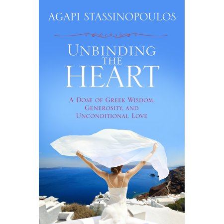 Unbinding the Heart : A Dose of Greek Wisdom, Generosity, and Unconditional Love ()