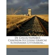de Collectionibus Canonum Ecclesiae Graecae Schediasma Litterarum...