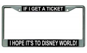 If I Get Ticket I Hope Its to Disney World Black plastic  License Plate Frame