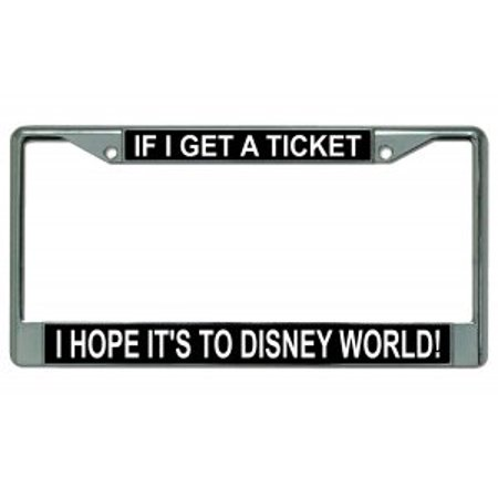 If I Get A Ticket I Hope It's To Disney World Chrome License Plate (Disney World 2 Day Hopper Tickets Cheap)