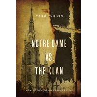 Notre Dame vs. the Klan: How the Fighting Irish Defied the KKK (Paperback)