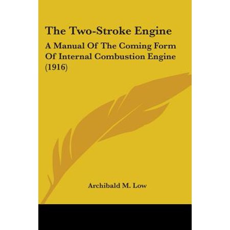 Two Stroke Internal Combustion Engine - The Two-Stroke Engine : A Manual of the Coming Form of Internal Combustion Engine (1916)
