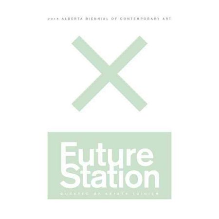 Future Station: 2015 Alberta Biennial of Contemporary Art