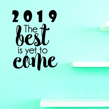 Custom Decals 2019 The Best Is Yet To Come Wall Art Size: 10 X 20 Inches Color: