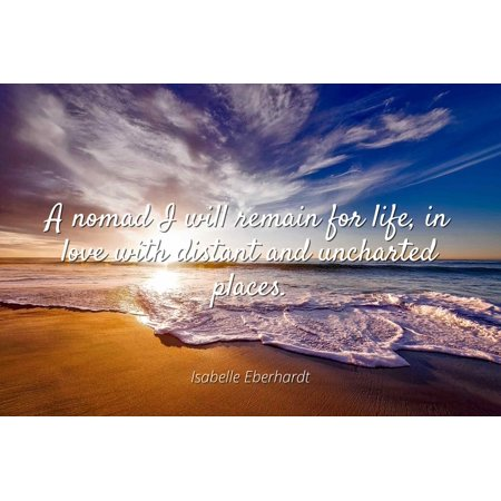 Isabelle Eberhardt - A nomad I will remain for life, in love with distant and uncharted places. - Famous Quotes Laminated POSTER PRINT 24X20.