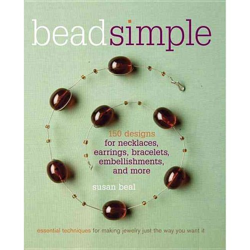 Bead Simple: 150 Designs For Earrings, Necklaces, Bracelets, Embellishments, and More