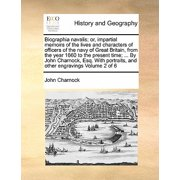 Biographia Navalis; Or, Impartial Memoirs of the Lives and Characters of Officers of the Navy of Great Britain, from the Year 1660 to the Present Time; ... by John Charnock, Esq. with Portraits, and Other Engravings Volume 2 of 6